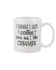 I Thought I Liked Coffee Turns Out I Like Creamer Mug front