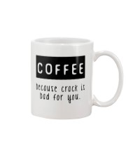 Coffee Because Crack Is Bad For You Mug front