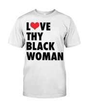 Love thy Black woman shirt Classic T-Shirt front