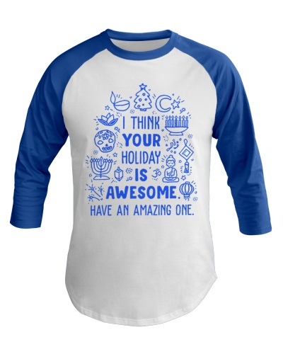 I think your Holiday is awesome Baseball t-shirt
