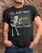 Skeleton I'll just wait until it's quiet shirt Classic T-Shirt apparel-classic-tshirt-lifestyle-26