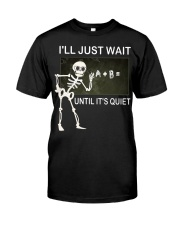 Skeleton I'll just wait until it's quiet shirt Classic T-Shirt front
