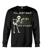 Skeleton I'll just wait until it's quiet shirt Crewneck Sweatshirt thumbnail