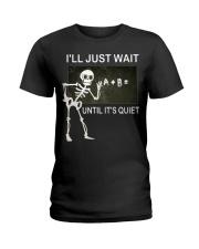 Skeleton I'll just wait until it's quiet shirt Ladies T-Shirt thumbnail