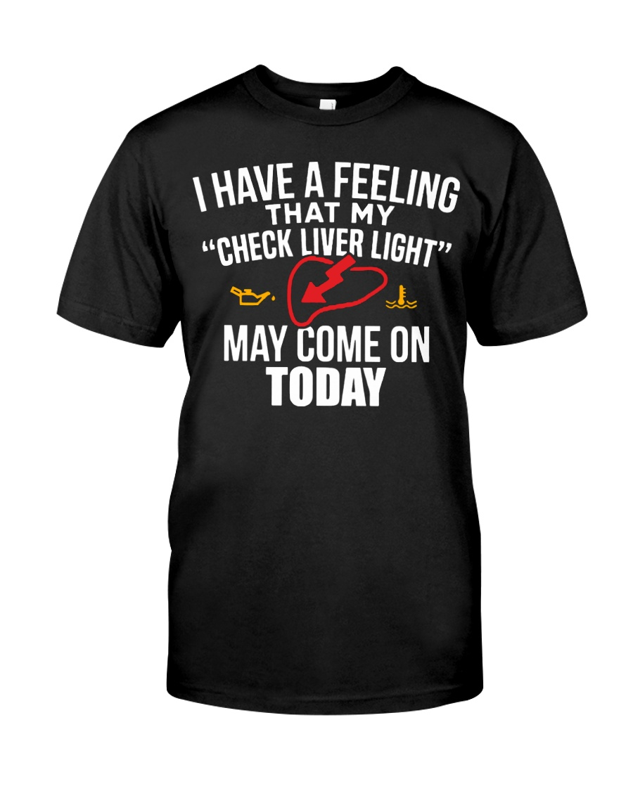 I have a feeling that my check liver light shirt Classic T-Shirt