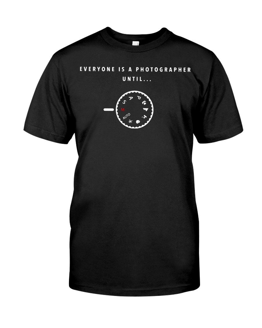 Everyone is a Photographer Until Manual Mode  Classic T-Shirt