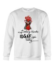 Chicken Feeling Kinda IDGAF-ish today shirt Crewneck Sweatshirt front