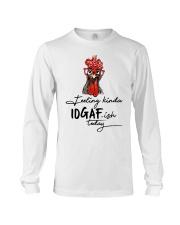 Chicken Feeling Kinda IDGAF-ish today shirt Long Sleeve Tee thumbnail