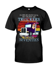 All men are created equal but the best truckers  Classic T-Shirt front