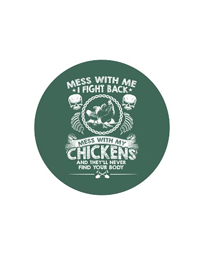 Chicken chickens Mess with me