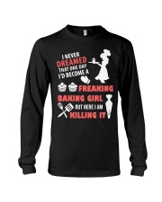 I Never Dreamed That One Day I Become Baking Girl Long Sleeve Tee thumbnail