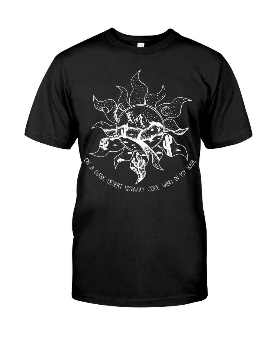 Sun On A Dark Desert Highway Cool Wind In My Hair Classic T-Shirt