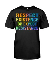 Respect Existence or Expect Resistance Classic T-Shirt front