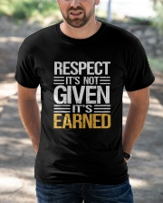 Respect It's Not Given It's Earned Classic T-Shirt apparel-classic-tshirt-lifestyle-front-50