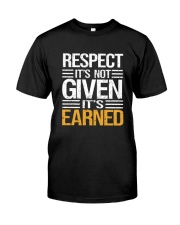 Respect It's Not Given It's Earned Classic T-Shirt front