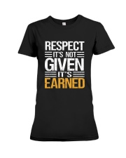 Respect It's Not Given It's Earned Premium Fit Ladies Tee thumbnail