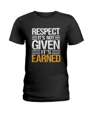 Respect It's Not Given It's Earned Ladies T-Shirt thumbnail