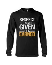 Respect It's Not Given It's Earned Long Sleeve Tee thumbnail