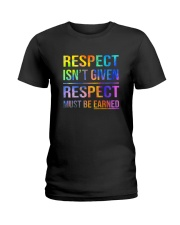 Respect Isnt Given Respect Must Be Earned Ladies T-Shirt thumbnail