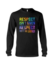 Respect Isnt Given Respect Must Be Earned Long Sleeve Tee thumbnail