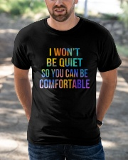 I Won't Be Quiet So You Can Be Comfortable Classic T-Shirt apparel-classic-tshirt-lifestyle-front-50