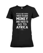 Stuck between save money and go to Africa Premium Fit Ladies Tee thumbnail