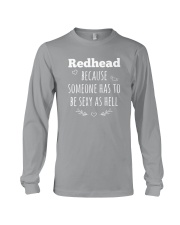 Redhead because someone has to be sexy as hell Long Sleeve Tee thumbnail