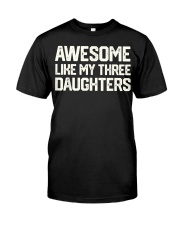AWESOME LIKE MY THREE DAUGHTERS Father's Day Gift Classic T-Shirt front