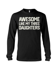AWESOME LIKE MY THREE DAUGHTERS Father's Day Gift Long Sleeve Tee thumbnail