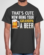 that's cute now bring your grandpa a beer t-shirt Classic T-Shirt garment-tshirt-unisex-front-03