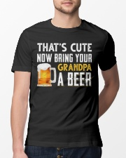 that's cute now bring your grandpa a beer t-shirt Classic T-Shirt lifestyle-mens-crewneck-front-13