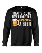 that's cute now bring your grandpa a beer t-shirt Crewneck Sweatshirt thumbnail