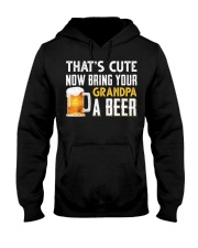 that's cute now bring your grandpa a beer t-shirt Hooded Sweatshirt thumbnail