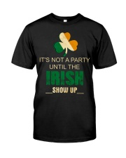 It's Not A Party Until The Irish Classic T-Shirt front