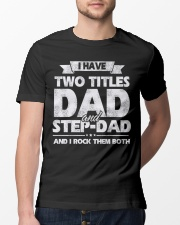 I Have Two Titles Dad and Step Dad Classic T-Shirt lifestyle-mens-crewneck-front-13