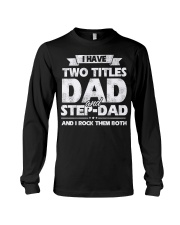 I Have Two Titles Dad and Step Dad Long Sleeve Tee thumbnail