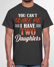 You Can't Scare Me I Have Two Daughters T-shirt Classic T-Shirt garment-tshirt-unisex-front-03
