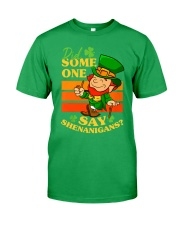 St Patrick's Day Did Some One Classic T-Shirt front