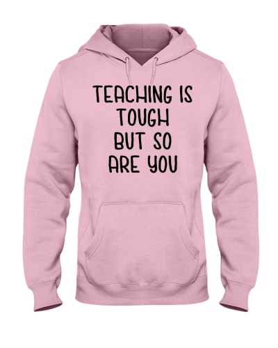 Teaching is tough but so are you