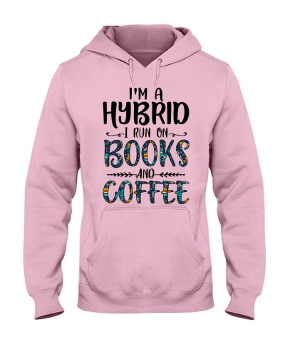 I'm a hybrid I run on books and coffee
