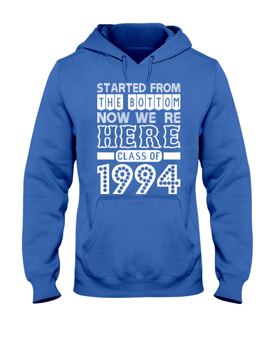 Started From Bottom Now We Are Here Class Of 1994 Hooded Sweatshirt