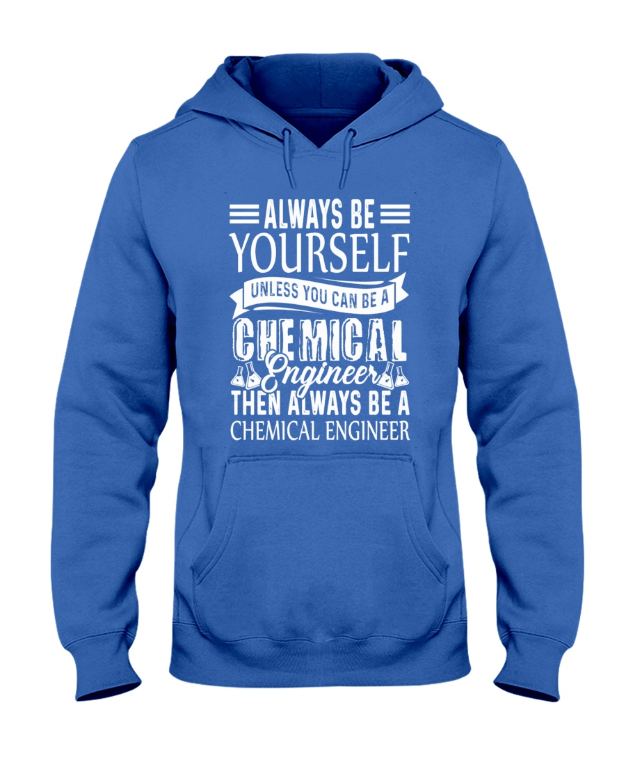 Always Be A Chemical Engineer Hooded Sweatshirt