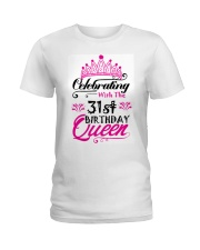 Celebrating With the 31st Birthday Queen Ladies T-Shirt thumbnail