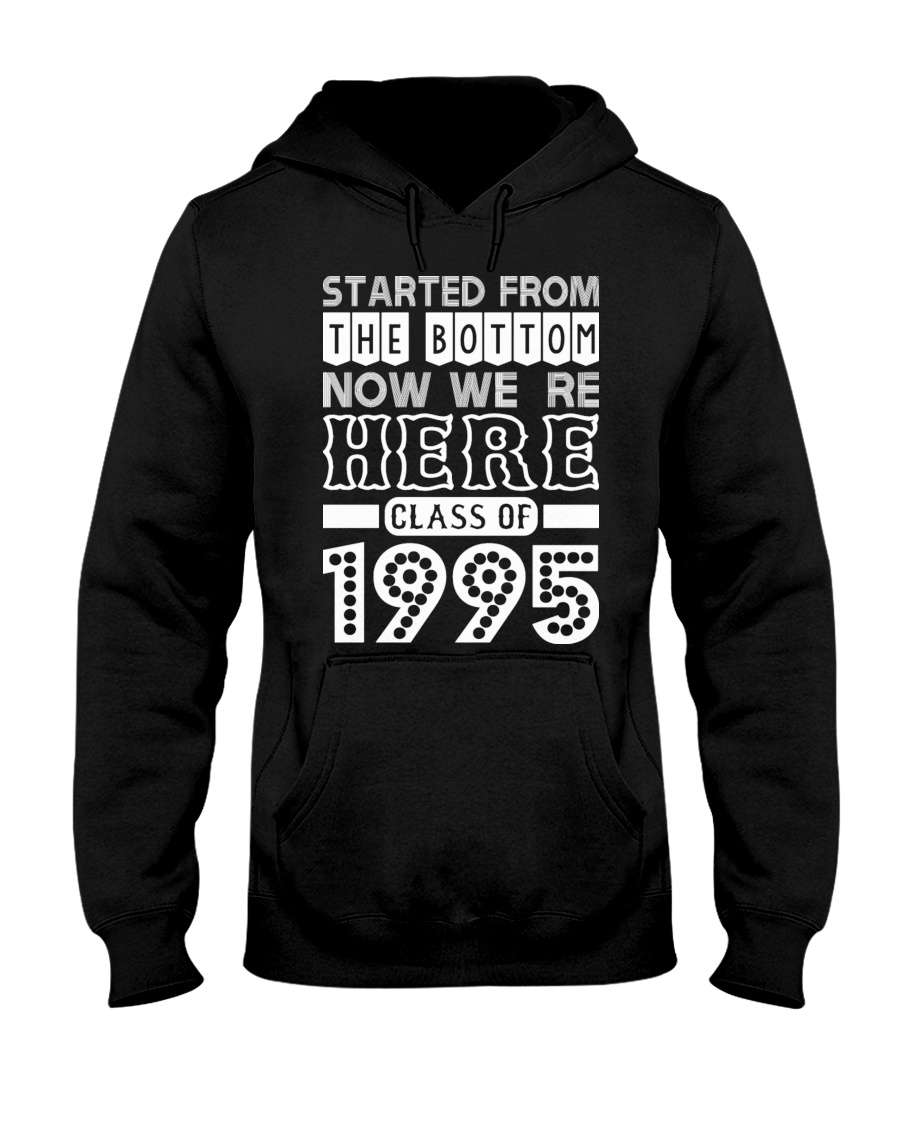 Started From Bottom Now We Are Here Class Of 1995 Hooded Sweatshirt