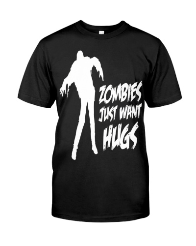 ZOMBIES JUST WANT HUGS T-SHIRTS HOODIE
