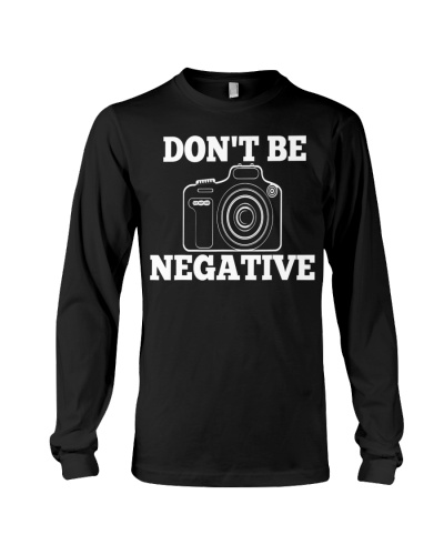 Don't be Negative Camera Photographer Gift