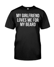 My Girlfriend Loves Me For My Beard T-Shirt Classic T-Shirt front