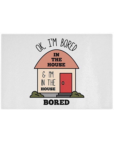 Ok Im Bored In The House And Im In The House Bored