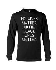 No Lives Matter Until Black Lives Matter Long Sleeve Tee thumbnail