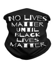 No Lives Matter Until Black Lives Matter Neck Gaiter thumbnail